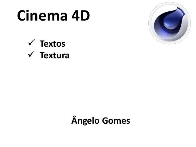 Cinema 4D   Textos   Textura  Ângelo Gomes