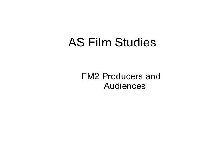AS Film Studies  FM2 Producers and      Audiences