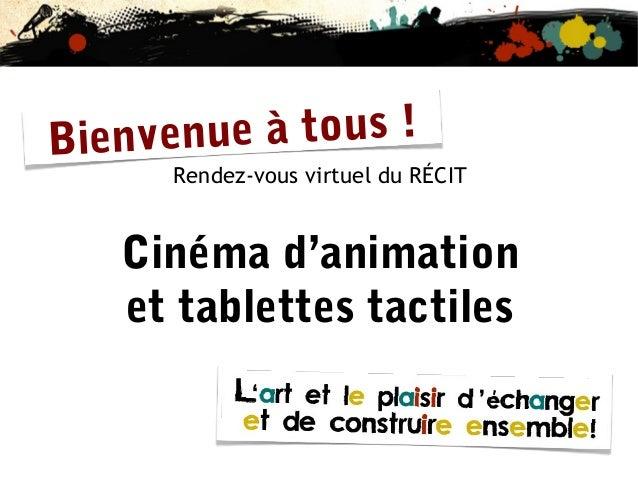 à tous ! ienvenue B  Rendez-vous virtuel du RÉCIT  Cinéma d'animation et tablettes tactiles
