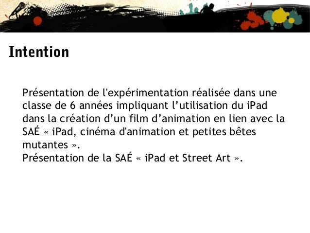 Intention Présentation de l'expérimentation réalisée dans une classe de 6 années impliquant l'utilisation du iPad dans la ...