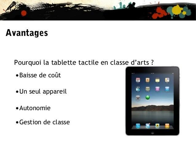 Avantages Pourquoi la tablette tactile en classe d'arts ?  •Baisse de coût •Un seul appareil •Autonomie •Gestion de classe