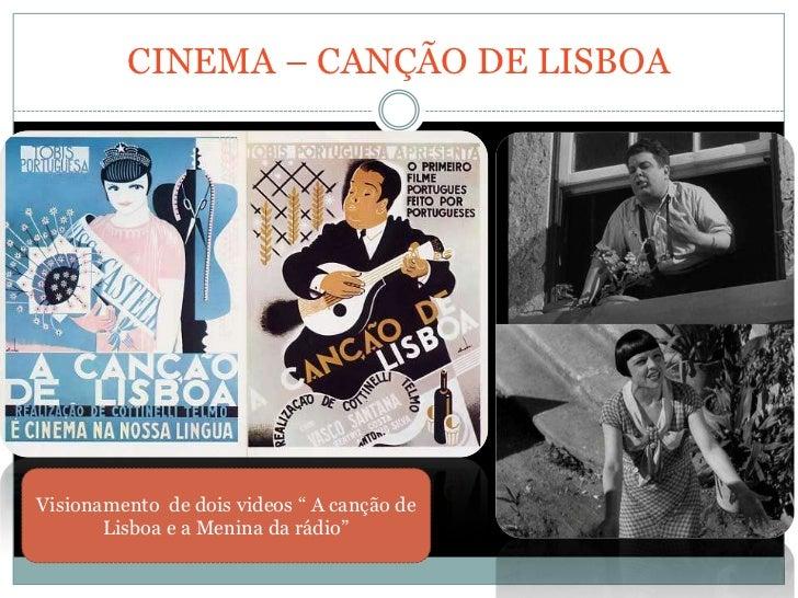 """CINEMA – CANÇÃO DE LISBOAVisionamento de dois videos """" A canção de       Lisboa e a Menina da rádio"""""""