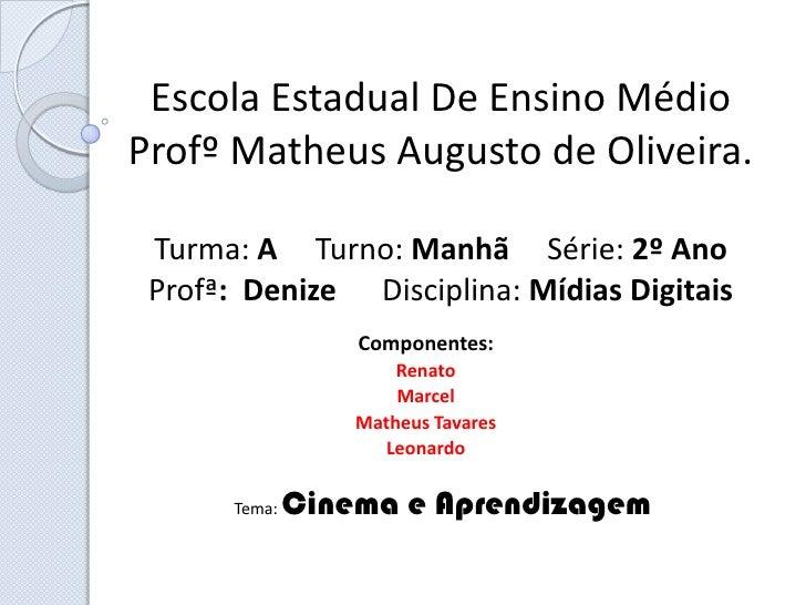Escola Estadual De Ensino MédioProfº Matheus Augusto de Oliveira. Turma: A Turno: Manhã Série: 2º Ano Profª: Denize Discip...