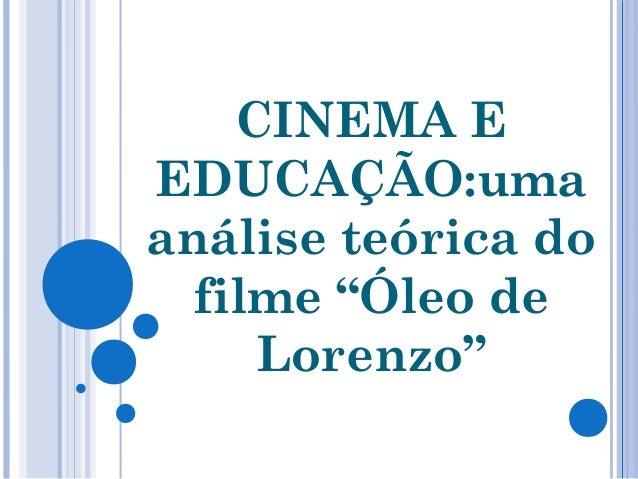 """CINEMA E EDUCAÇÃO:uma análise teórica do filme """"Óleo de Lorenzo"""""""