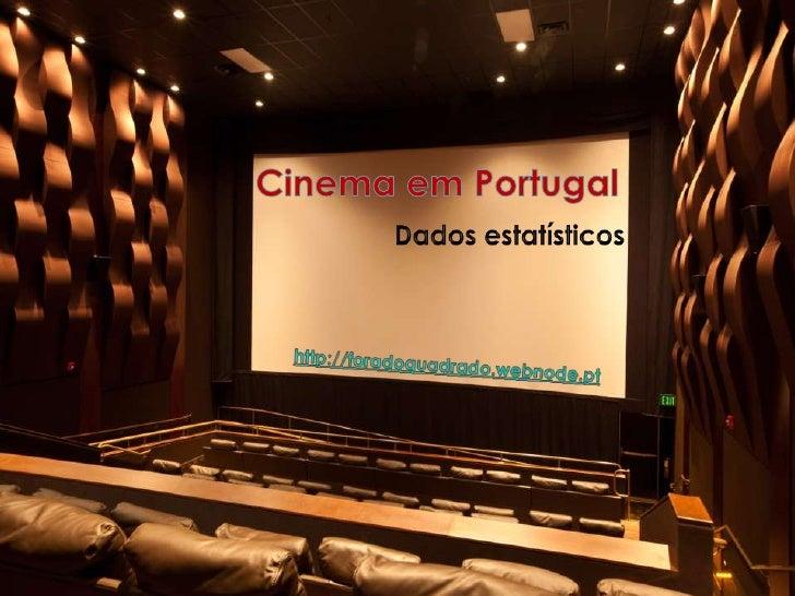 Cinema em Portugal<br />Dados estatísticos<br />http://foradoquadrado.webnode.pt<br />