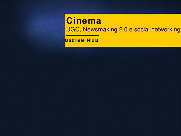 Cinema UGC, Newsmaking 2.0 e social networking Gabriele Niola