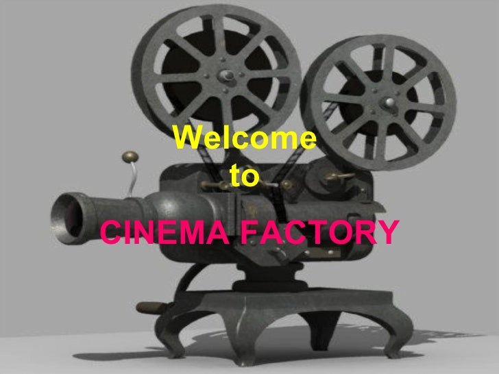 Welcome  to   CINEMA FACTORY