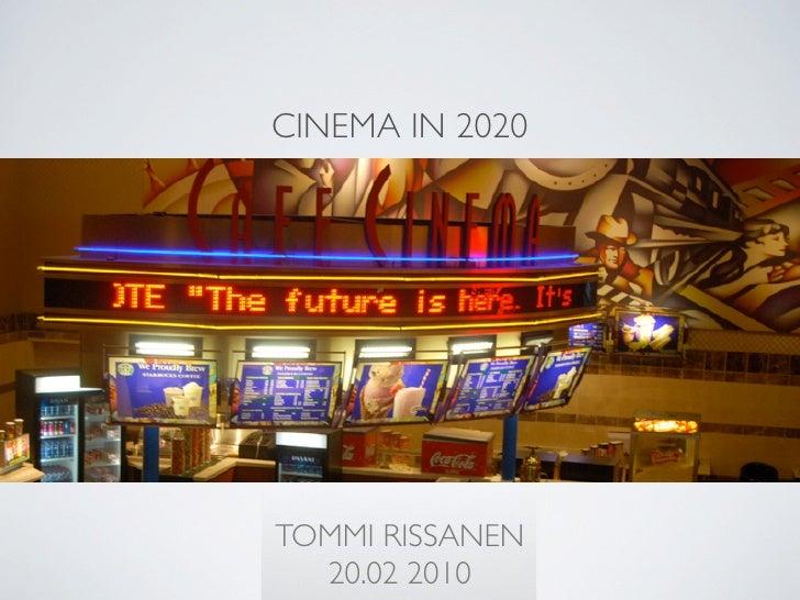 CINEMA IN 2020     TOMMI RISSANEN   20.02 2010