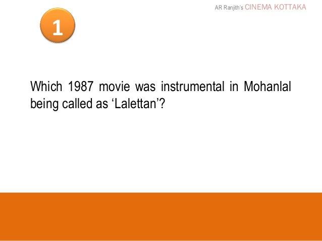 AR Ranjith's CINEMA   KOTTAKA   1Which 1987 movie was instrumental in Mohanlalbeing called as 'Lalettan'?