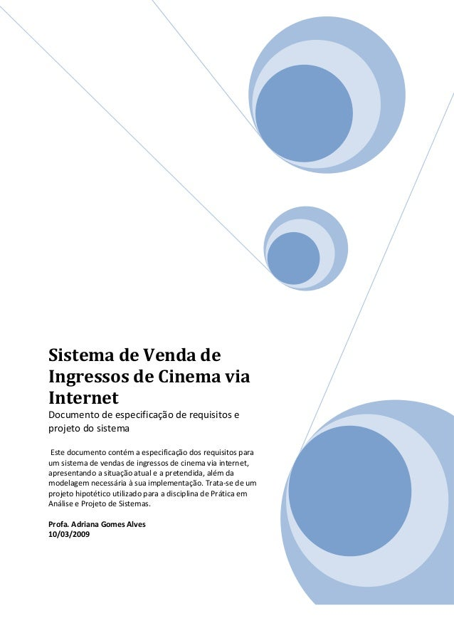 Sistema de Venda de Ingressos de Cinema via Internet Documento de especificação de requisitos e projeto do sistema Este do...