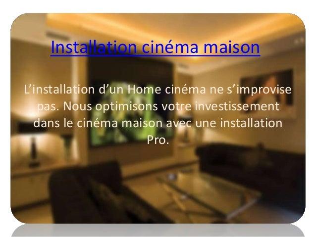 Installation cinéma maison L'installation d'un Home cinéma ne s'improvise pas. Nous optimisons votre investissement dans l...