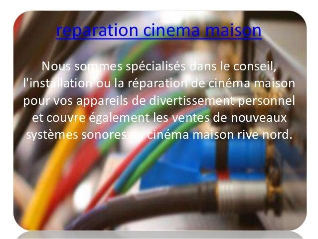 reparation cinema maison Nous sommes spécialisés dans le conseil, l'installation ou la réparation de cinéma maison pour vo...
