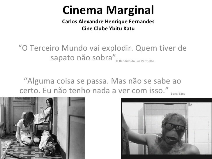 """Cinema Marginal Carlos Alexandre Henrique Fernandes Cine Clube Ybitu Katu """" O Terceiro Mundo vai explodir. Quem tiver de s..."""