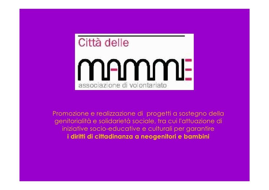 Promozione e realizzazione di progetti a sostegno della  genitorialità e solidarietà sociale, tra cui l'attuazione di    i...