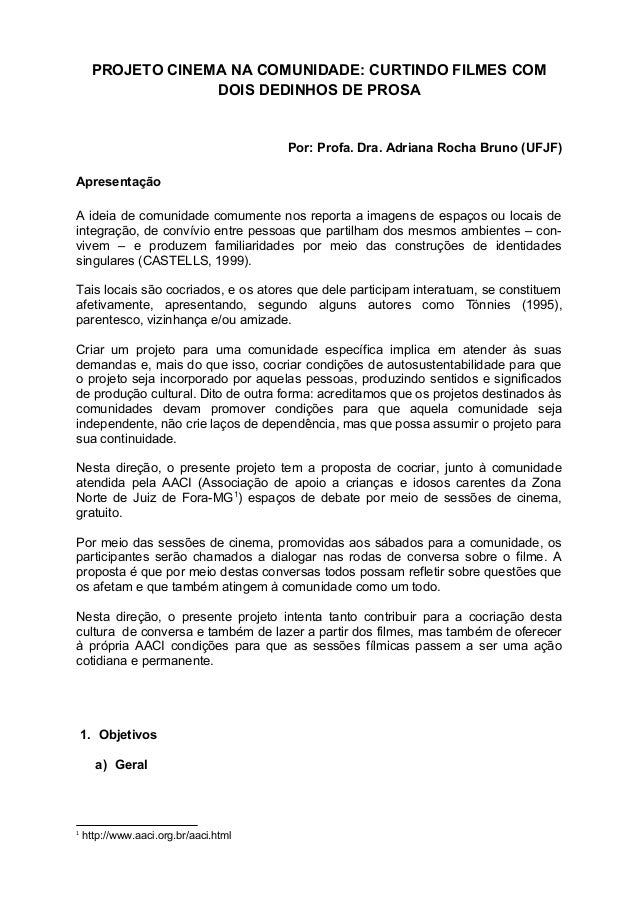 PROJETO CINEMA NA COMUNIDADE: CURTINDO FILMES COM DOIS DEDINHOS DE PROSA Por: Profa. Dra. Adriana Rocha Bruno (UFJF) Apres...