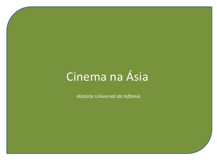 Cinema na Ásia<br />História Universal da Infâmia<br />