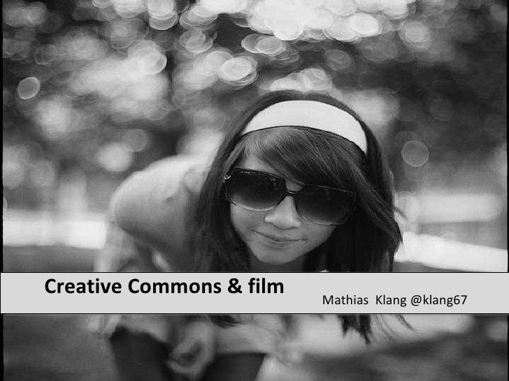 Creative Commons & film <ul><li>Mathias  Klang @klang67 </li></ul>
