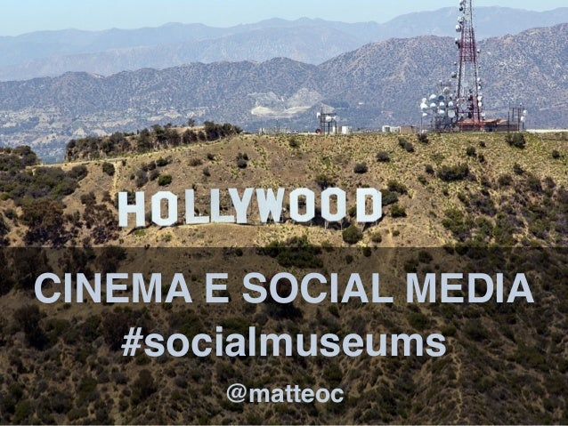 CINEMA E SOCIAL MEDIA @matteoc #socialmuseums