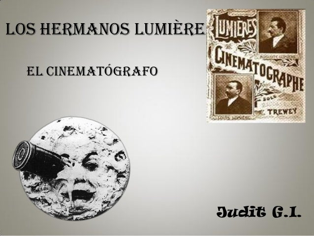Los hermanos Lumière Judit G.I. EL CINEMATÓGRAFO