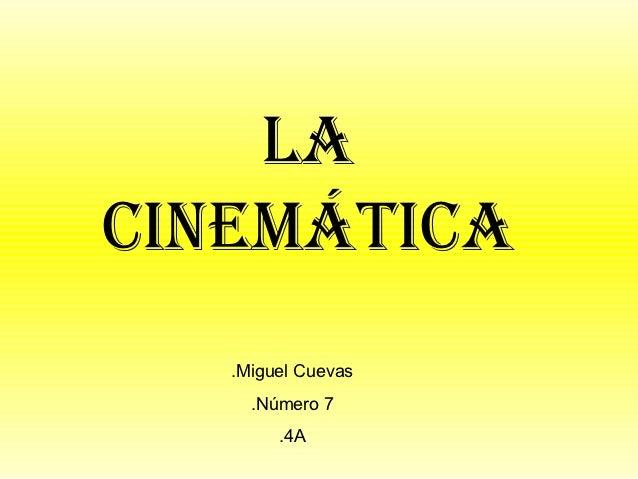 Lacinemática   .Miguel Cuevas     .Número 7        .4A