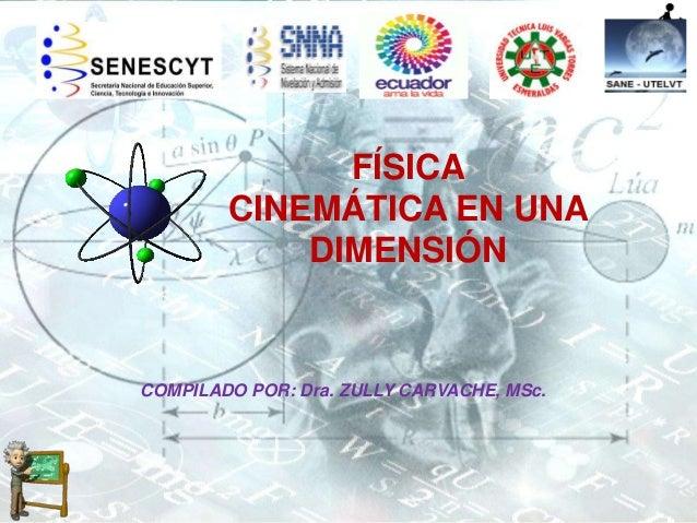 FÍSICA CINEMÁTICA EN UNA DIMENSIÓN COMPILADO POR: Dra. ZULLY CARVACHE, MSc.