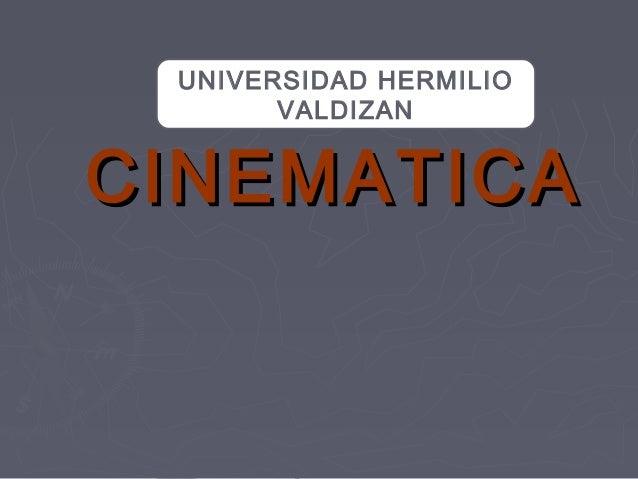 CINEMATICACINEMATICA UNIVERSIDAD HERMILIO VALDIZAN