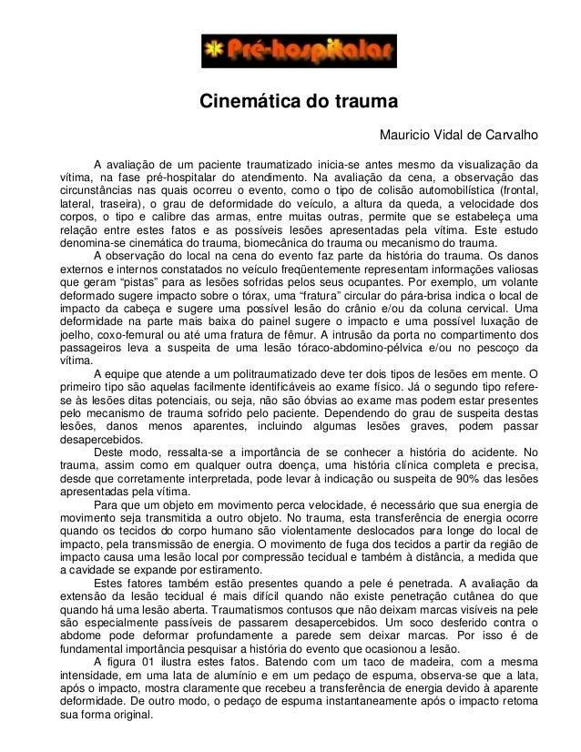 Cinemática do trauma Mauricio Vidal de Carvalho A avaliação de um paciente traumatizado inicia-se antes mesmo da visualiza...
