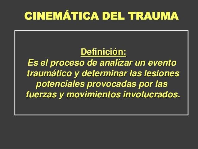 Definición: Es el proceso de analizar un evento traumático y determinar las lesiones potenciales provocadas por las fuerza...