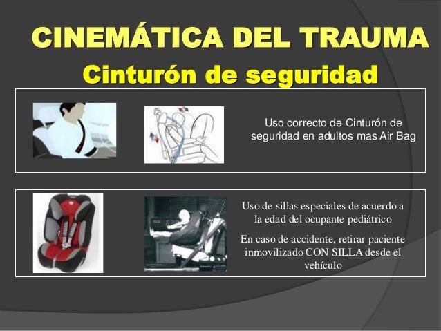 Cinturón de seguridad CINEMÁTICA DEL TRAUMA Uso correcto de Cinturón de seguridad en adultos mas Air Bag Uso de sillas esp...