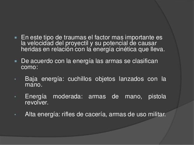  En este tipo de traumas el factor mas importante es la velocidad del proyectil y su potencial de causar heridas en relac...