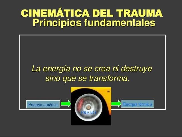 La energía no se crea ni destruye sino que se transforma. Energía cinética FRENO Energía térmica CINEMÁTICA DEL TRAUMA Pri...