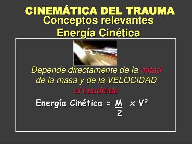 Depende directamente de la mitad de la masa y de la VELOCIDAD al cuadrado Energía Cinética = M x V2 2 Conceptos relevantes...