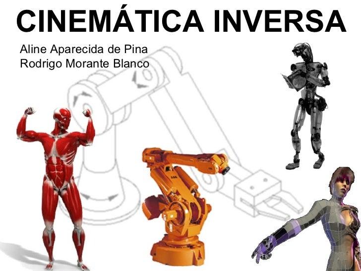 CINEMÁTICA INVERSAAline Aparecida de PinaRodrigo Morante Blanco