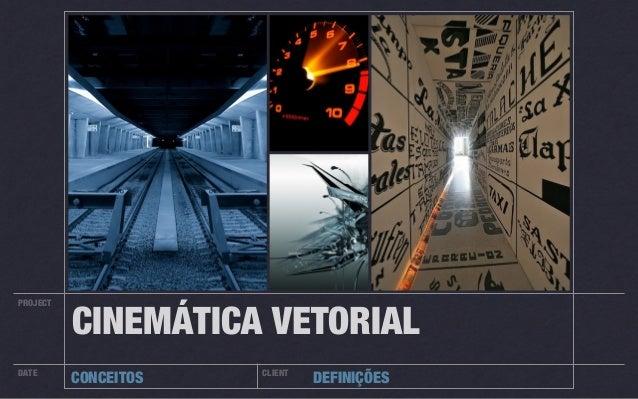 PROJECT DATE CLIENT CONCEITOS DEFINIÇÕES CINEMÁTICA VETORIAL