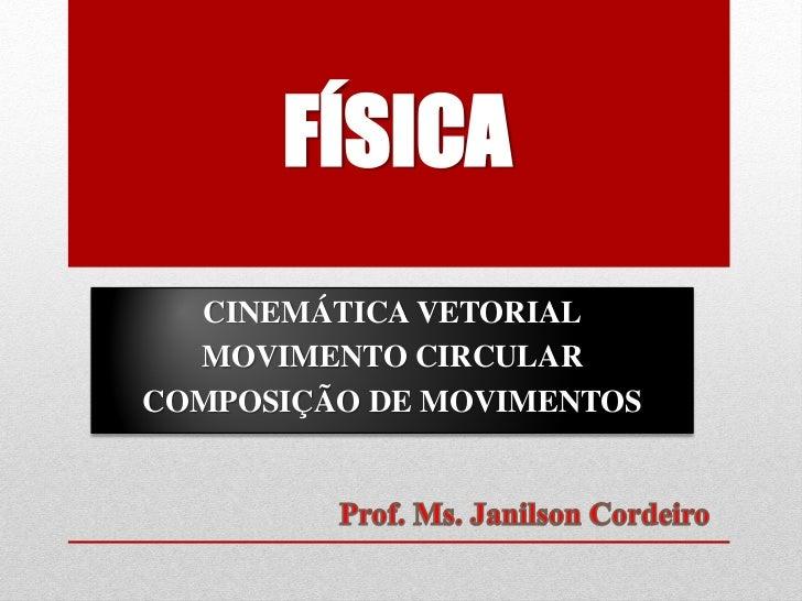 FÍSICA  CINEMÁTICA VETORIAL  MOVIMENTO CIRCULARCOMPOSIÇÃO DE MOVIMENTOS