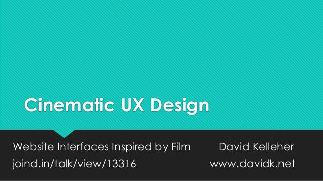 Cinematic UX Design Website Interfaces Inspired by Film David Kelleher joind.in/talk/view/13316 www.davidk.net