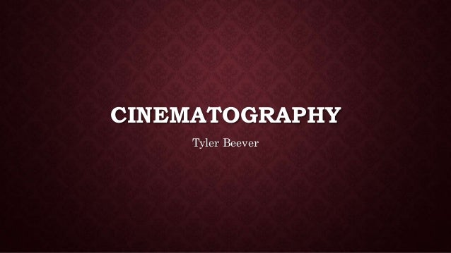 CINEMATOGRAPHY Tyler Beever