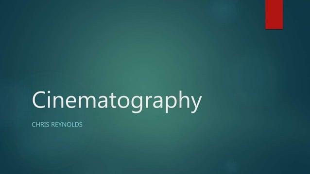 Cinematography CHRIS REYNOLDS