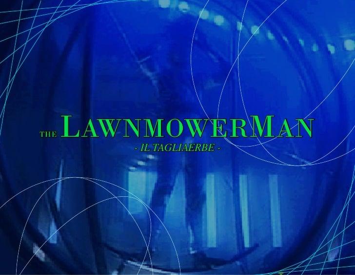 THE   LAWNMOWERMAN         - IL TAGLIAERBE -