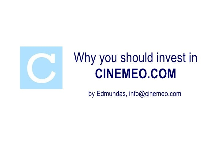 Why you should invest in CINEMEO.COM by Edmundas, info@cinemeo.com
