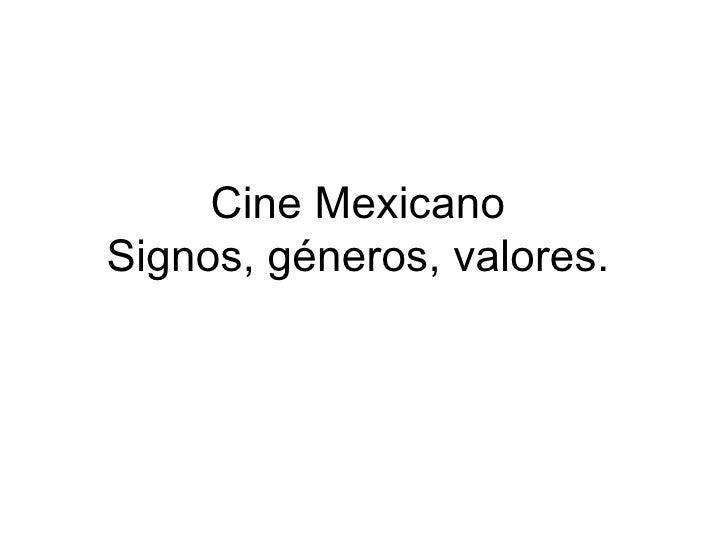 Cine MexicanoSignos, géneros, valores.