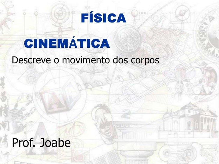 FÍSICA<br />CINEMÁTICA<br />Descreve o movimento dos corpos<br />Prof. Joabe<br />