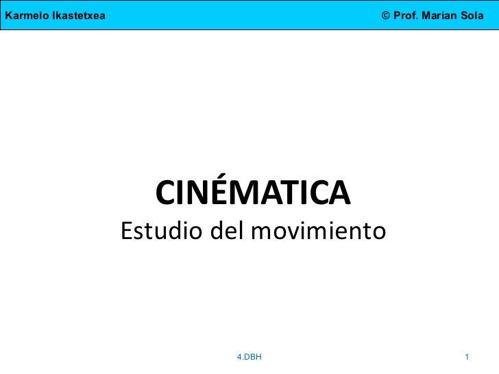 Karmelo Ikastetxea                        © Prof. Marian Sola                       CINÉMATICA                     Estudio...
