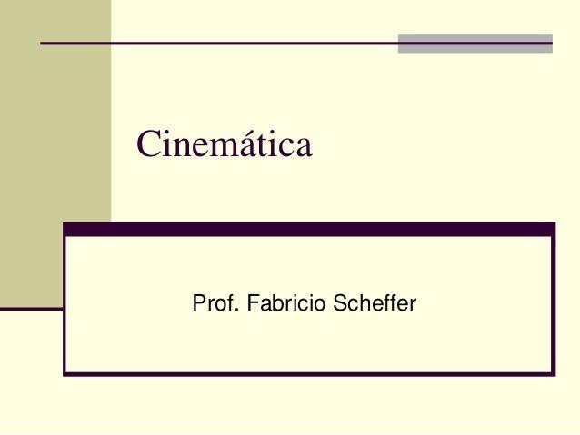Cinemática  Prof. Fabricio Scheffer