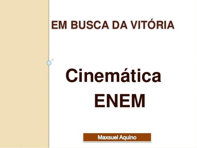 EM BUSCA DA VITÓRIA  Cinemática  ENEM