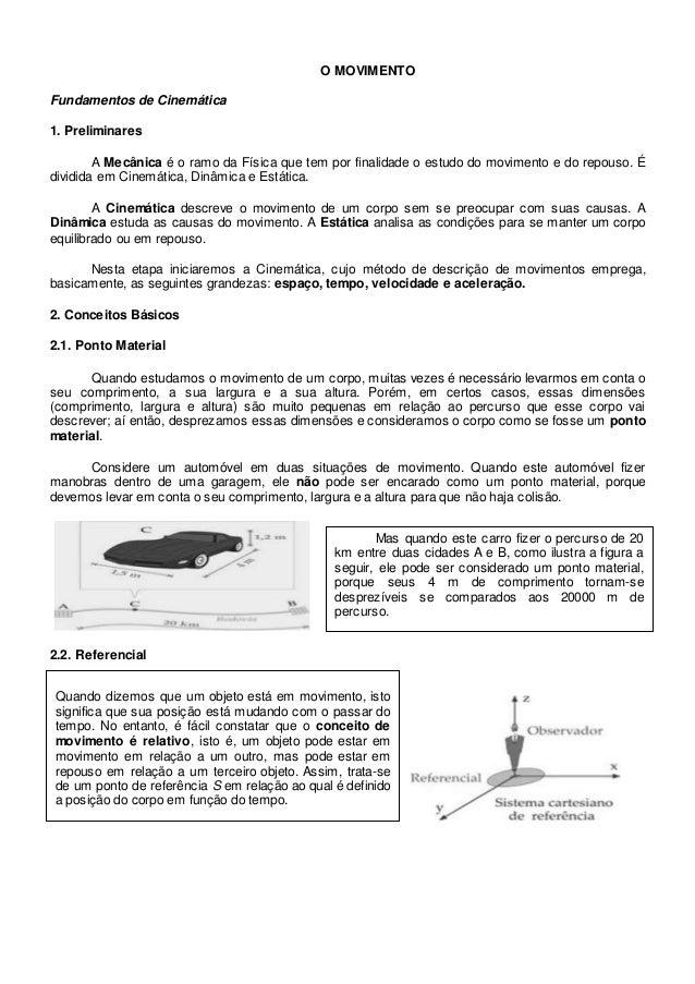 O MOVIMENTO Fundamentos de Cinemática 1. Preliminares A Mecânica é o ramo da Física que tem por finalidade o estudo do mov...