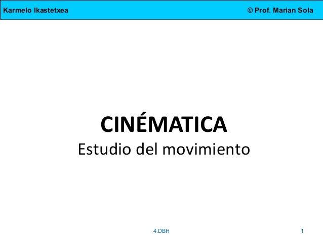 Karmelo Ikastetxea © Prof. Marian Sola CINÉMATICA Estudio del movimiento 4.DBH 1