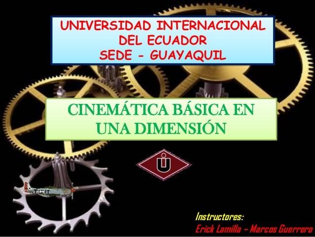 UNIVERSIDAD INTERNACIONAL       DEL ECUADOR     SEDE - GUAYAQUILCINEMÁTICA BÁSICA EN   UNA DIMENSIÓN                Instru...
