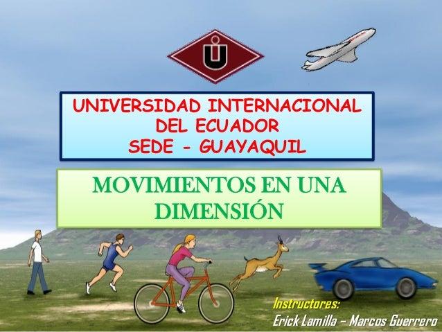 UNIVERSIDAD INTERNACIONAL       DEL ECUADOR     SEDE - GUAYAQUIL MOVIMIENTOS EN UNA     DIMENSIÓN                 Instruct...