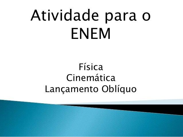 Atividade para o      ENEM        Física     Cinemática Lançamento Oblíquo
